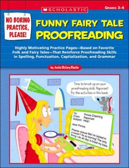 No Boring Practice, Please! Funny Fairy Tale Proofreading: Highly Motivating Practice Pages-Based on Favorite Folk and Fairy Tales-That Reinforce Proofreading Skills in Spelling, Punctuation, Capitalization, and Grammar