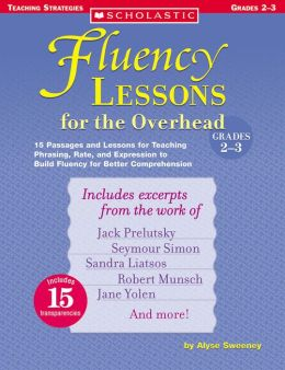 Fluency Lessons for the Overhead Grades 2-3: 15 Passages and Lessons for Teaching Phrasing, Rate, and Expression to Build Fluency for Better Comprehension