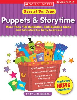Best of Dr Jean: Puppets and Storytime: More Than 100 Delightful, Skill-Building Ideas and Activities for Early Learners