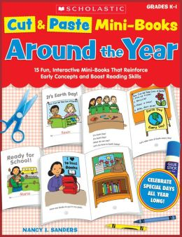 Cut & Paste Mini-Books: Around the Year: 15 Fun, Interactive Mini-Books That Reinforce Early Concepts and Boost Reading Skills