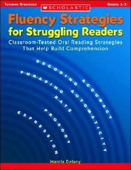 Fluency Strategies for Struggling Readers: Classroom-Tested Oral Reading Strategies That Help Build Comprehension