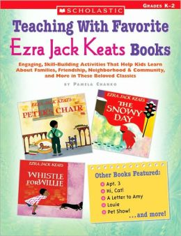 Teaching with Favorite Ezra Jack Keats Books: Engaging, Skill-Building Activities That Help Kids Learn about Families, Friendship, Neighborhood and Community, and More in These Beloved Classics; Grades K-2
