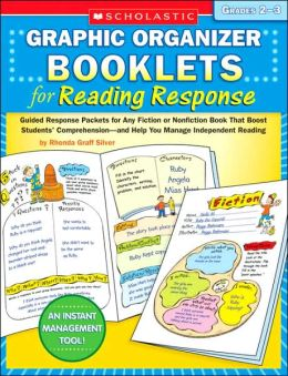 Graphic Organizer Booklets for Reading Response: Grades 2-3: Guided Response Packets for Any Fiction or Nonfiction Book That Boost Students' Comprehension-and Help You Manage Independent Reading