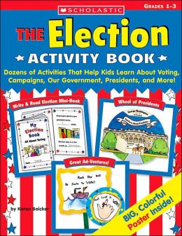 Election Activity Book: Dozens of Activities that Help Kids Learn about Voting, Campaigns, Our Government, Presidents, and More