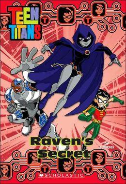 Raven's Secret (Teen Titans Chapter Book #4)