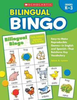 Bilingual Bingo: Easy-to-Make Reproducible Games-in English and Spanish-That Reinforce Key Vocabulary for Emergent Readers and English Language Learners