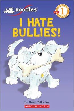 I Hate Bullies! (Noodles Series)