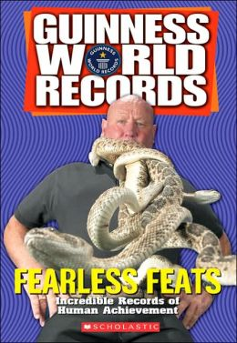 Fearless Feats: Incredible Records of Human Achievment (Guinness World Records Series)