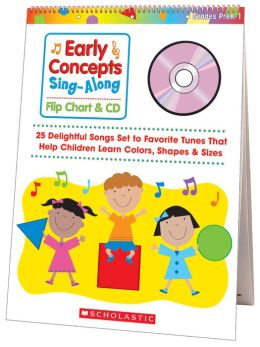 Early Concepts Sing-along Flip Chart and CD: 25 Delightful Songs Set to Favorite Tunes that Help Children Learn Colors, Shapes and Sizes, Grades PreK-1
