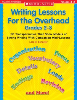 Writing Lessons for the Overhead: Grade 2-3: 20 Transparencies That Show Models of Strong Writing With Companion Mini-Lessons