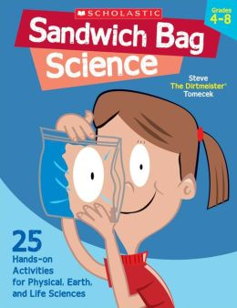 Sandwich Bag Science: 25 Easy, Hands-on Activities That Teach Key Concepts in Physical, Earth, and Life Sciences-and Meet the Science Standards