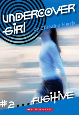 Fugitive (Undercover Girl Series Book #2)