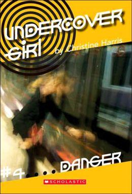 Danger (Undercover Girl Series #4)