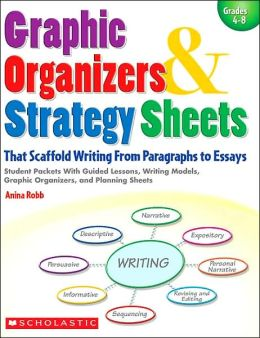 Graphic Organizers & Strategy Sheets That Scaffold Writing From Paragraphs to Essays: Student Packets With Guided Lessons, Writing Models, Graphic Organizers, and Planning Sheets
