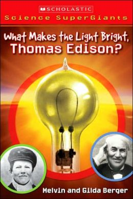 What Makes the Light Bright, Mr. Edison? (Scholastic Science SuperGiants Series)