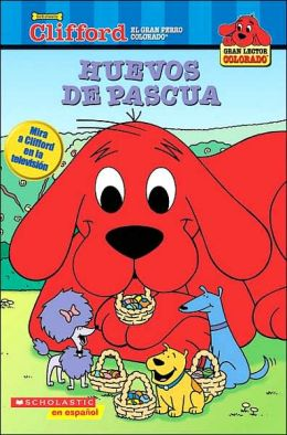 Clifford el Gran Perro Colorado: Huevos de Pascua (Clifford Big Red Reader: The Big Egg Hunt)