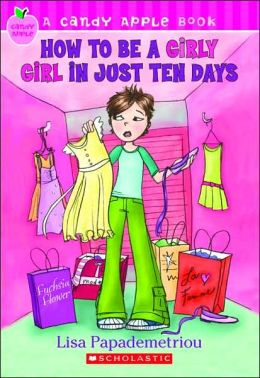 How to Be a Girly Girl in Just Ten Days (Candy Apple Series #4)