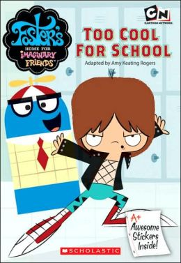 Too Cool For School (Foster's Home for Imaginary Friends Series)
