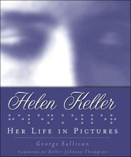 Helen Keller: Her Life in Pictures