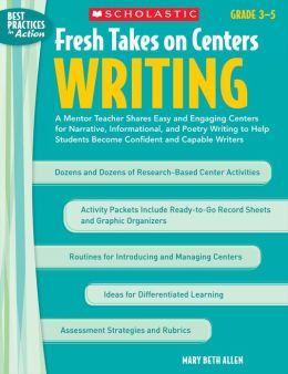Fresh Takes on Centers: Writing: A Mentor Teacher Shares Easy and Engaging Centers for Narrative, Informational, and Poetry Writing to Help Students Become Confident and Capable Writers