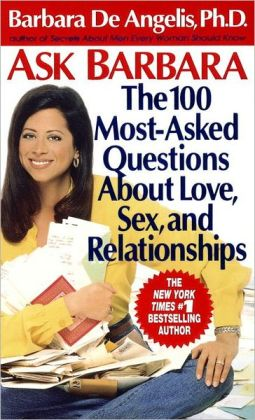 Ask Barbara: The 100 Most-Asked Questions about Love, Sex, and Relationships