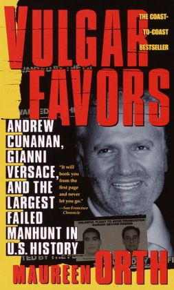 Vulgar Favors: Andrew Cunanan, Gianni Versace, and the Largest Failed Manhunt in U. S. History