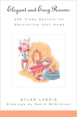 Elegant and Easy Rooms: 250 Trade Secrets for Decorating Your Home