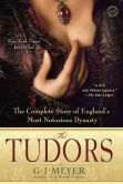 Book Cover Image. Title: The Tudors:  The Complete Story of England's Most Notorious Dynasty, Author: G. J. Meyer
