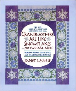 Grandmothers Are Like Snowflakes... No Two Are Alike: Words of Wisdom, Gentle Advice, and Hilarious Observations