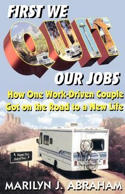 First We Quit Our Jobs: How One Work Driven Couple Got On The Road To A New Life