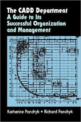 The CADD Department: A guide to its successful organization and management