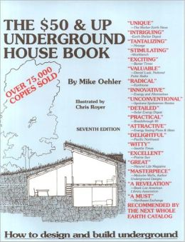 The $50 Dollar and Up Underground House Book: How to Design and Build Underground
