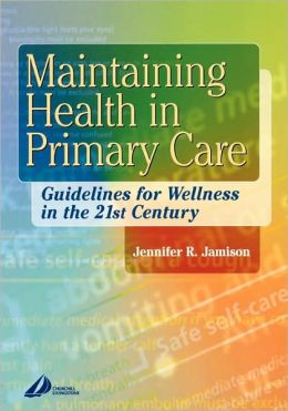 Maintaining Health in Primary Care: Guidelines for Wellness in the 21st Century