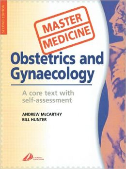 Master Medicine: Obstetrics & Gynecology: A core text with self assessment