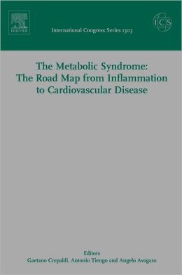 The Metabolic Syndrome: The Road Map from Inflammation to Cardiovascular Disease, ICS 1303: Proceedings of the 9th European Symposium on Metabolism, held in Padua, Italy, between 12 and 14 October 2006