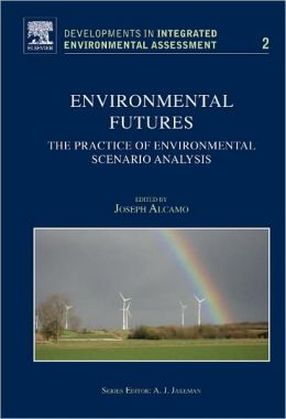 Environmental Futures: The Practice of Environmental Scenario Analysis
