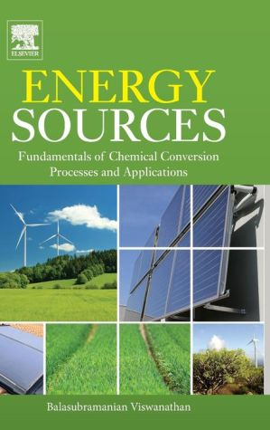 Energy Sources: Fundamentals of Chemical Conversion Processes and Applications