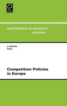 Competition Policies In Europe Ceacontributions To Economic Analysis Volume 239