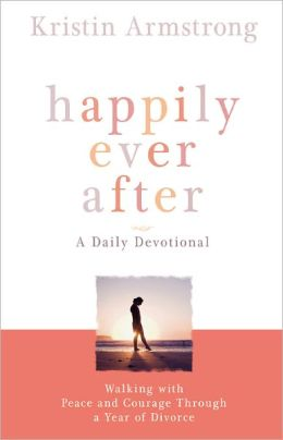 Happily Ever After: Walking with Peace and Courage Through a Year of Divorce