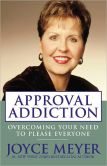 Book Cover Image. Title: Approval Addiction:  Overcoming Your Need to Please Everyone, Author: Joyce Meyer