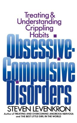 Obsessive Compulsive Disorders: Treating and Understanding Crippling Habits