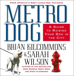Metrodog: The Essential Guide to Raising Your Dog in the City