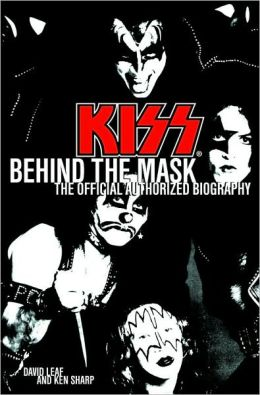 Kiss: Behind the Mask: The Official Authorized Biography