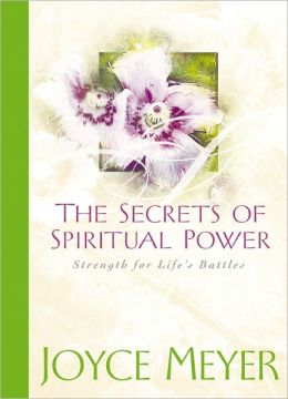 The Secrets of Spiritual Power: Strength for Life's Battles