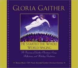 He Started the Whole World Singing: A Treasury of Gaither Christmas Songs, Reflections, and Holiday Traditions