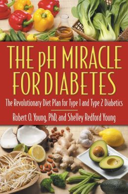 pH Miracle for Diabetes: The Revolutionary Diet Plan for Type 1 and Type 2 Diabetics