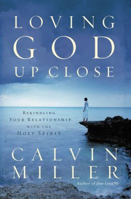 Loving God Up Close: Rekindling Your Relationship with the Holy Spirit