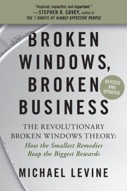 Broken Windows, Broken Business: How the Smallest Remedies Reap the Biggest Rewards