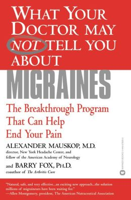 What Your Doctor May Not Tell You about Migraines: The Breakthrough Program that Can Help End Your Pain