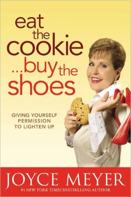 Eat the Cookie... Buy the Shoes: Giving Yourself Permission to Lighten Up